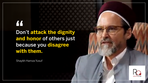 Don't attack the dignity and honor of others by Shaykh Hamza Yusuf