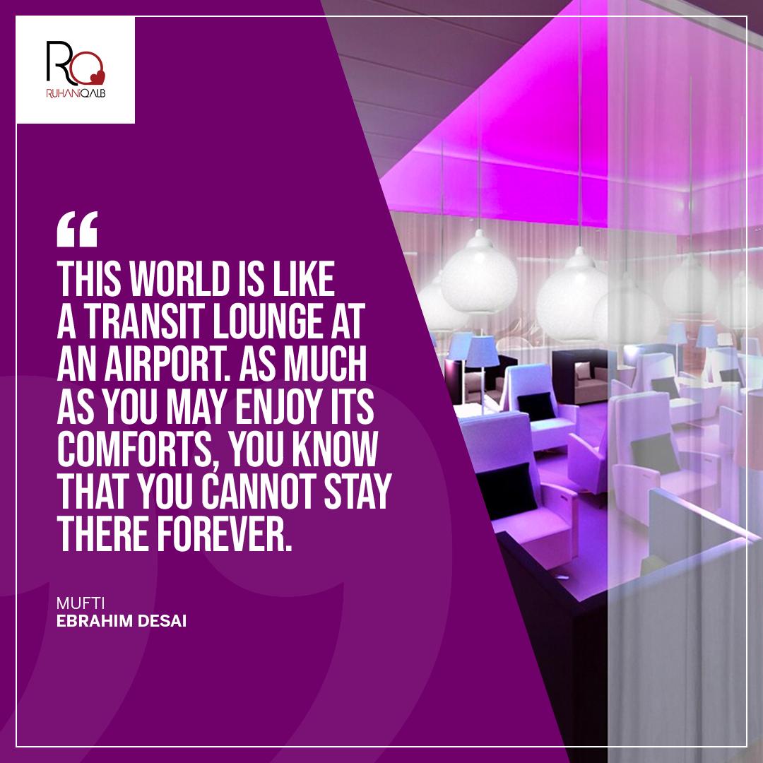 This world is like a transit lounge by Mufti Ebrahim Desai