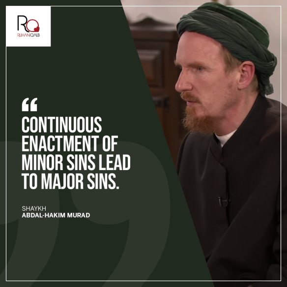 Continuous enacment of minor sins by Shaykh Abdal-Hakim Murad