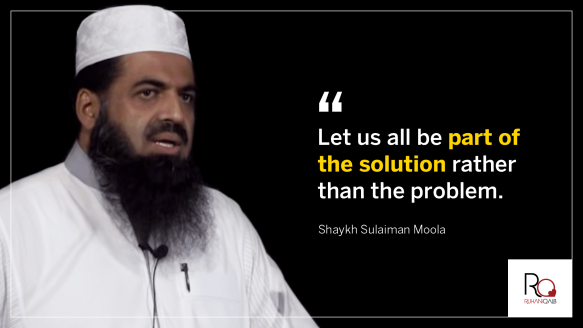 Let us be part of the solution by Shaykh Sulaiman Moola