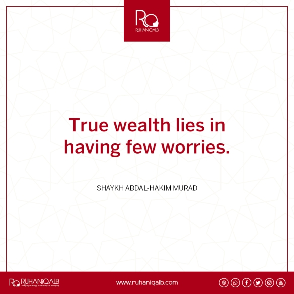 True wealth lies in having few worries by Shaykh Abdal-Hakim Murad