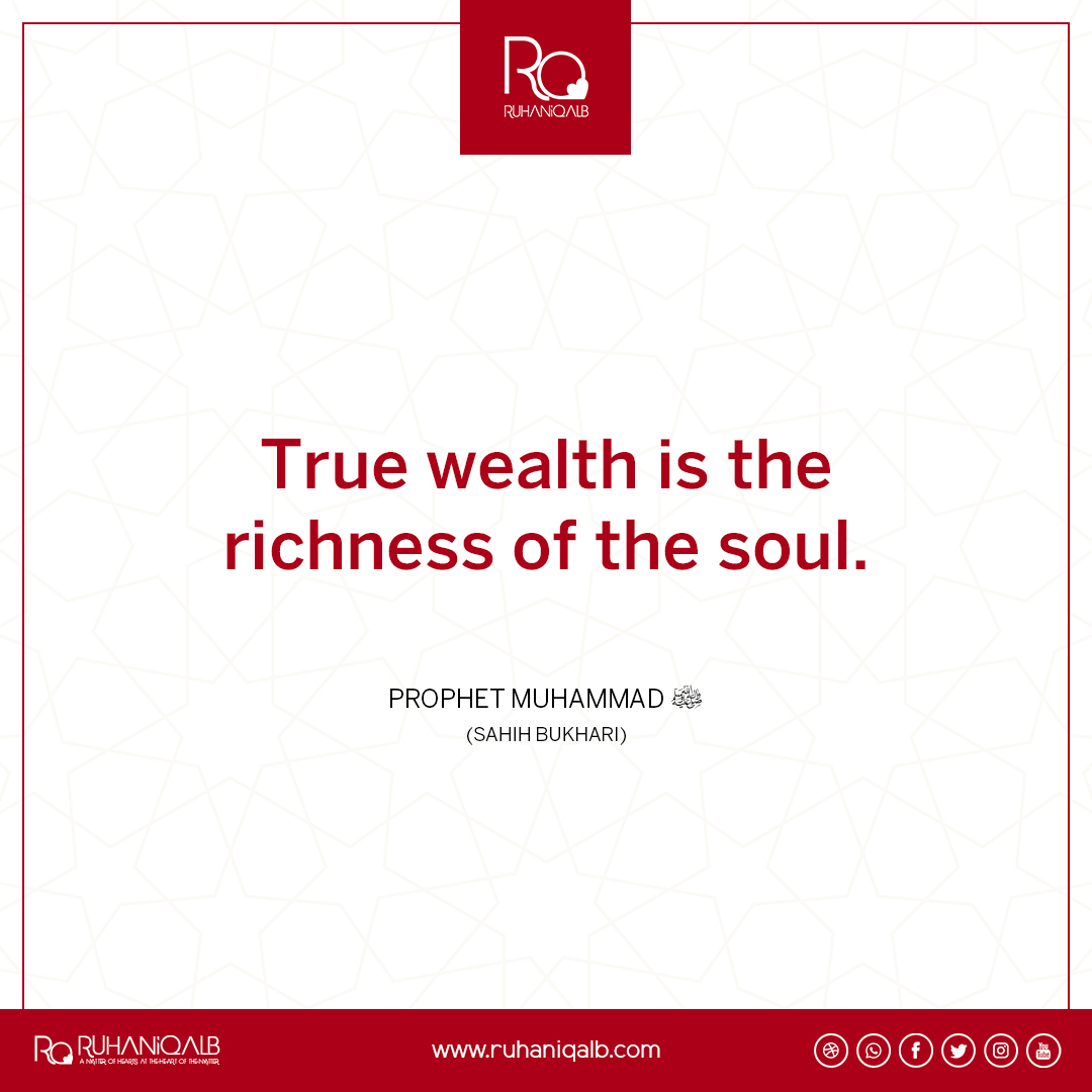 True wealth is the richness of the soul by Prophet Muhammad (PBUH)